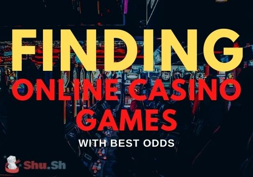 Finding Online Casino Games With the Best Odds